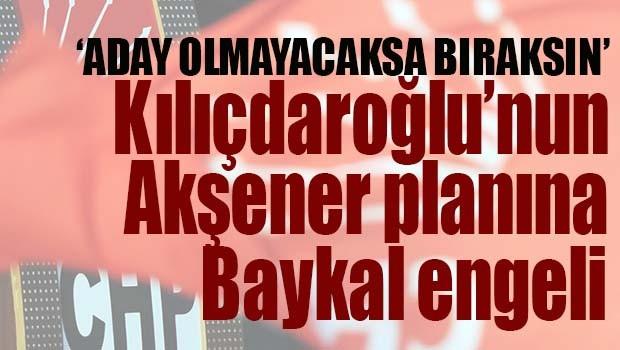 Kılıçdaroğlu'nun Akşener planına Baykal engeli