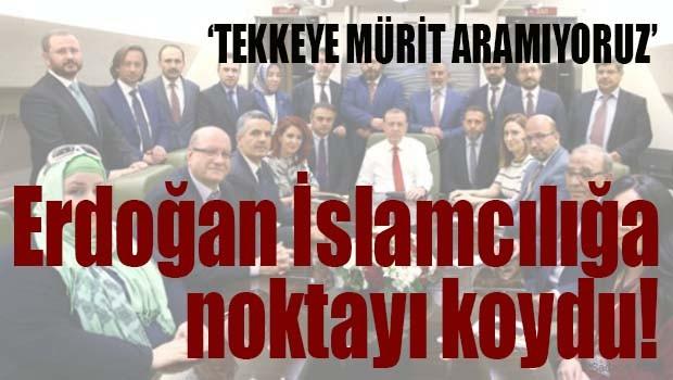 Erdoğan 'İslamcılığa' son noktayı koydu!