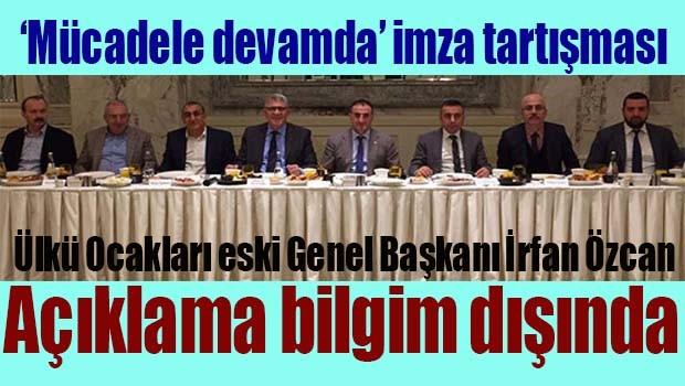 Ülkü Ocakları eski Genel Başkanı İrfan Özcan, 'Açıklama bilgim dışında, altında imzam yok!'