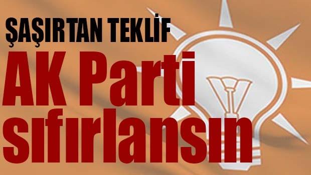 AK PARTİ SIFIRLANIP YENİDEN KURULSUN!
