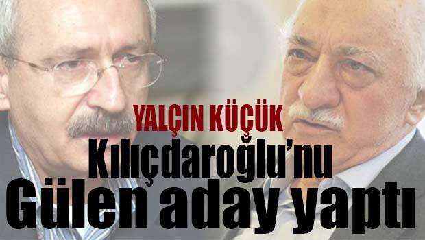 Prof. Dr. Yalçın Küçük, Kılıçdaroğlu, Gülen'in önerisiyle aday yapıldı
