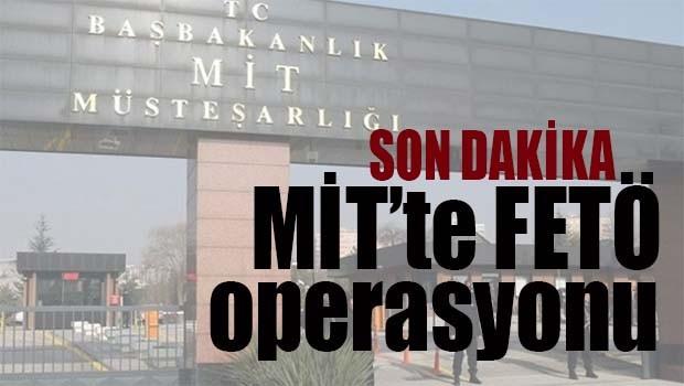 MİT'te FETÖ operasyonu!