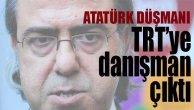 Atatürk düşmanı TRT'nin danışmanı çıktı!