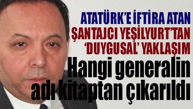 Atatürk'e iftira atan Yeşilyurt'un kitabından hangi generalin adı çıkarıldı?