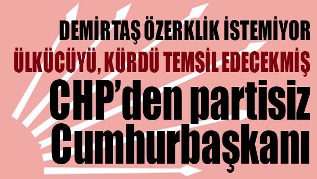 CHP'DEN PARTİSİZ CUMHURBAŞKANI ARIYIŞI