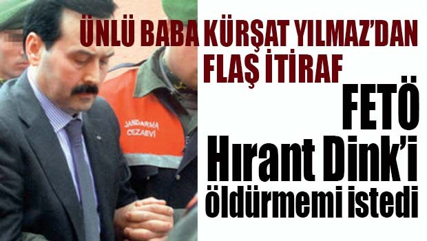 Kürşat Yılmaz, 'FETÖ Hrant Dink'i öldürmemi istedi'