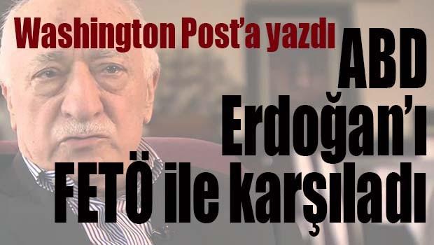 ABD ERDOĞAN'I FETÖ İLE KARŞILADI!