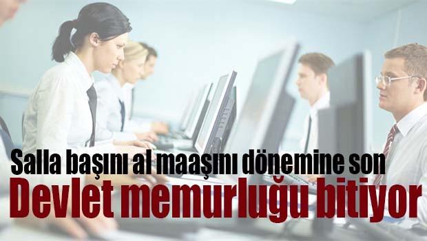 DEVLET MEMURLUĞU BİTİYOR!