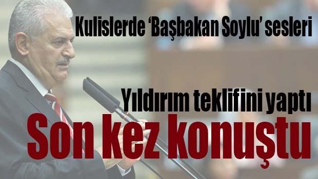 Yıldırım son kez konuştu, Kulislerde 'Başbakan Soylu' sesleri!