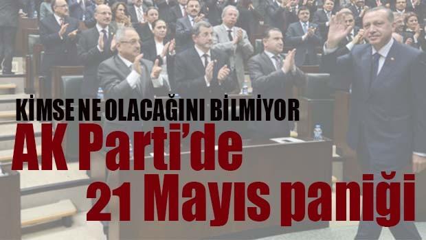 AK PARTİ'DE 21 MAYIS PANİĞİ
