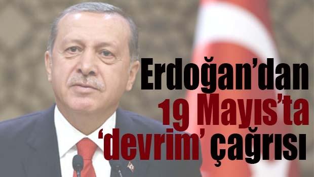 ERDOĞAN'DAN 19 MAYIS'TA DEVRİM ÇAĞRISI