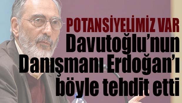 Davutoğlu'nun danışmanı Erdoğan'ı böyle tehdit etti!