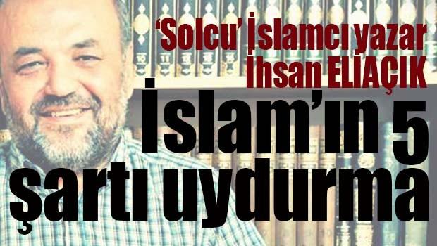 İhsan Eliaçık, İslam'ın 5 şartı tamamen uydurmadır!