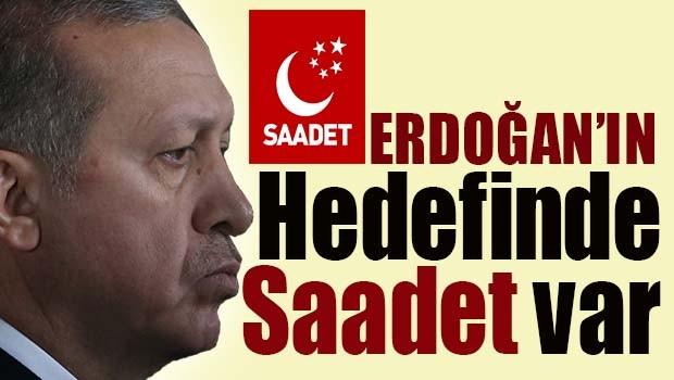 Erdoğan'ın hedefinde Saadet var!
