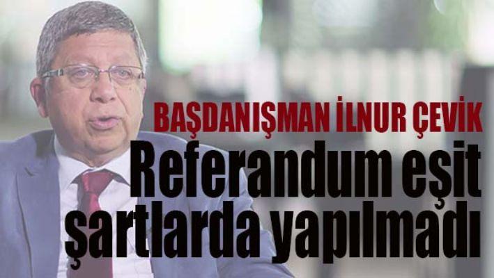 İLNUR ÇEVİK 'REFERANDUM EŞİT ŞARTLARDA YAPILMADI'