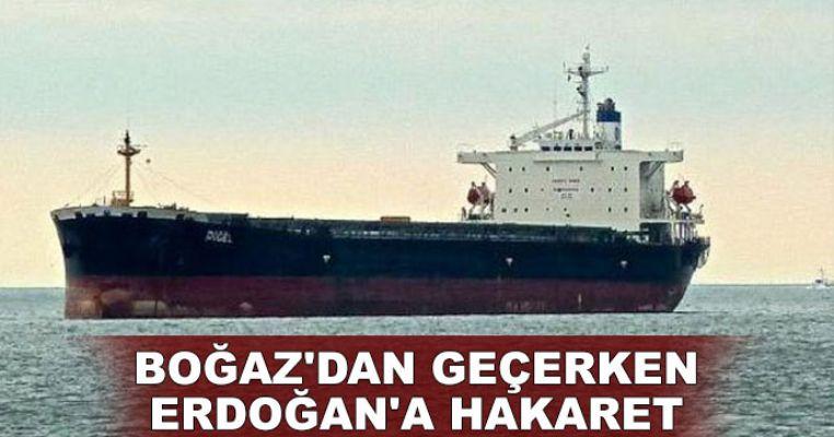 Boğaz'dan geçerken Erdoğan'a hakaret eden kaptana soruşturma