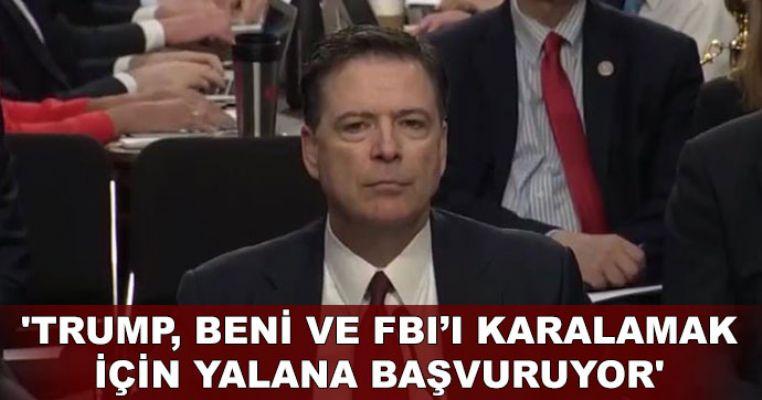 'Trump, beni ve FBI'ı karalamak için yalana başvuruyor