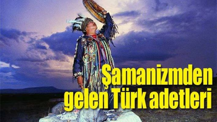Şamanizm'den gelen Türk adetleri