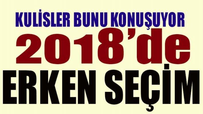 2018'DE ERKEN SEÇİM!