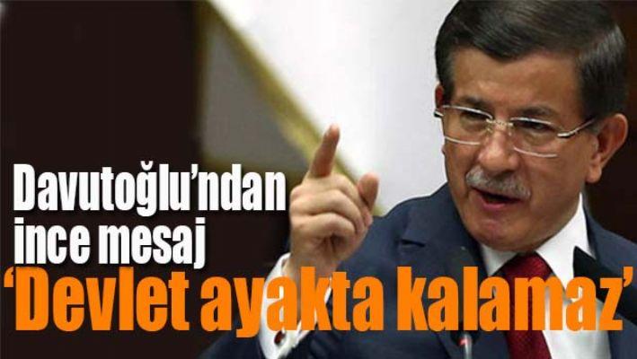 Davutoğlu 'Devlet ayakta kalamaz'
