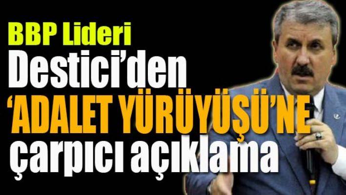 BBP Lideri Destici'den çarpıcı 'Adalet Yürüyüşü' yorumu