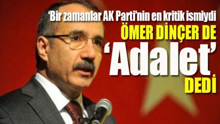 Ömer Dinçer de 'Adalet' dedi!