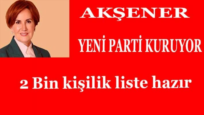 Meral Akşener Yeni Parti Kuruyor, 2 Bin Kişilik Liste Hazır!