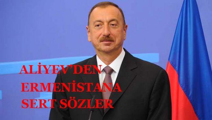 Aliyev'den Ermenistan'a sert sözler