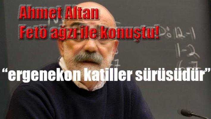Ahmet Altan'dan fetö ağzı ile savunma!