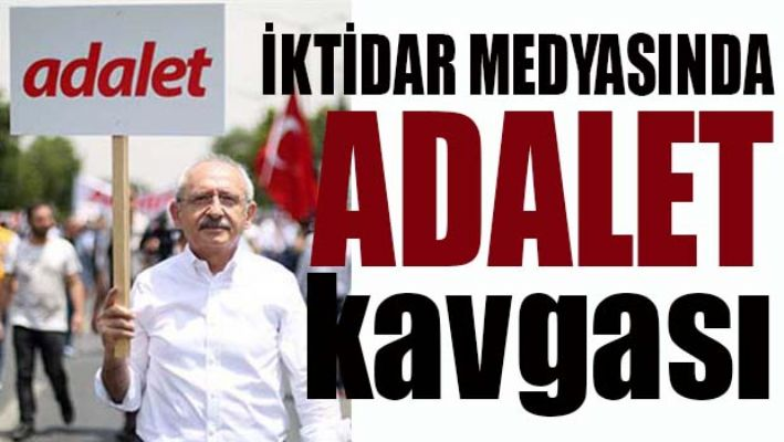 İKTİDAR MEDYASINDA 'ADALET' KAVGASI