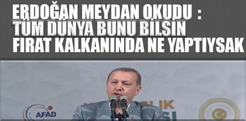 Erdoğan: Tüm dünya bunu bilsin! Fırat Kalkanı'nda ne yaptıysak...