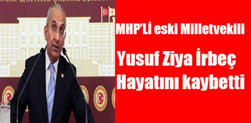 MHP'li eski milletvekili Yusuf Ziya İrbeç hayatını kaybetti