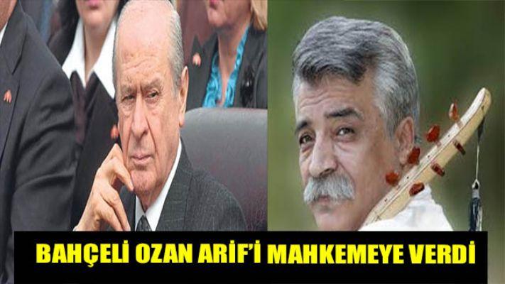 Devlet Bahçeli, Ozan Arif'i mahkemeye verdi