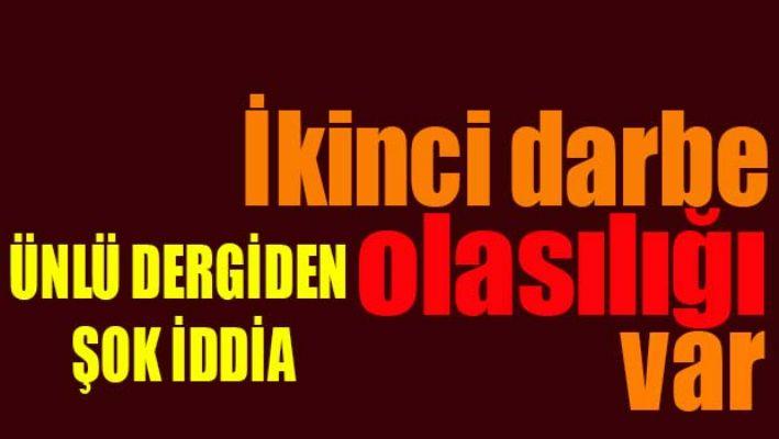 'İKİNCİ DARBE OLASILIĞI VAR'