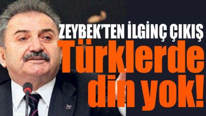 ZEYBEK, 'TÜRKLERDE DİN YOK, İNANÇ VAR'