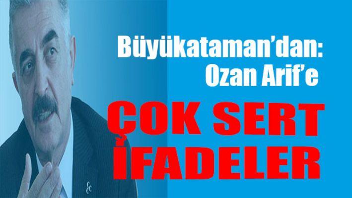 İsmet Büyükataman'dan Ozan Arif'e çok sert ifadeler