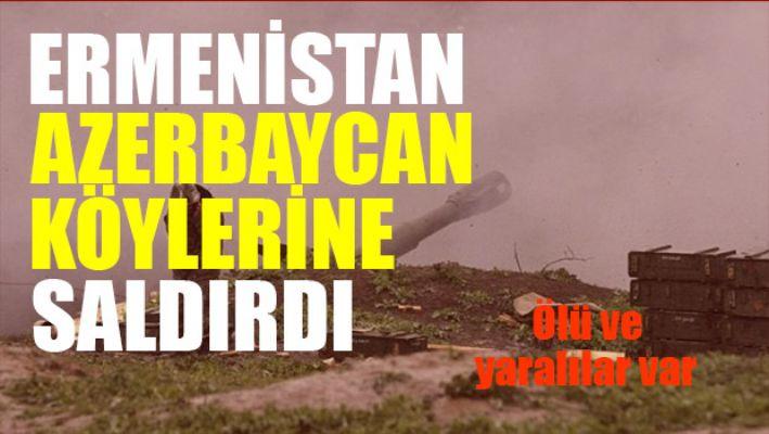 Ermenistan Azerbaycan köylerine saldırdı
