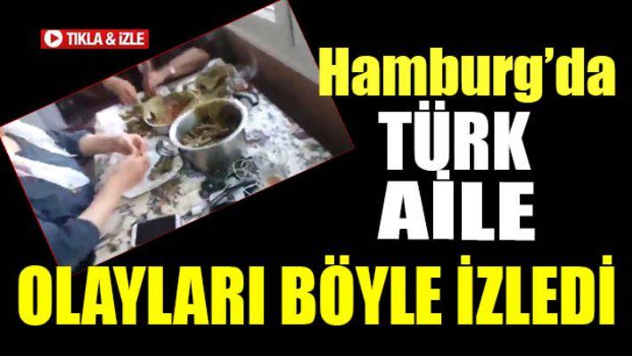 Türk Aile Hamburg'da olayaları böyle izledi