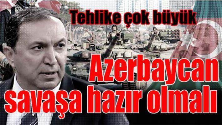 AZERBAYCAN SAVAŞA HAZIR OLMALI