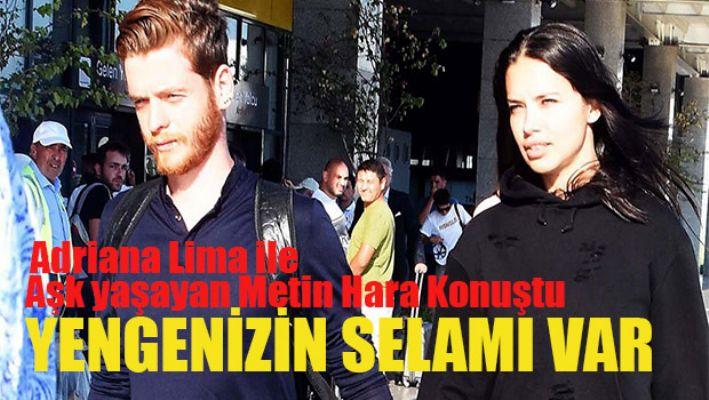 Adriana lima ile aşk yaşayan Metin Hara konuştu