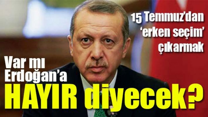 Var mı Erdoğan'a HAYIR diyecek?