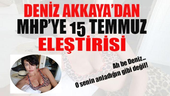 Deniz Akkaya'dan MHP'ye 15 Temmuz eleştirisi