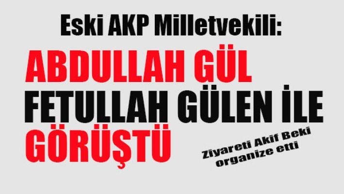 Eski AKP Milletvekili:Abdullah Gül Gülen ile görüştü