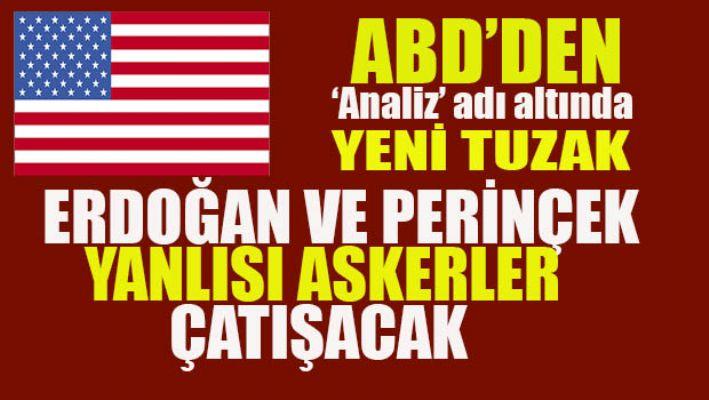 ABD'den yeni tuzak:Erdoğan ve Perinçek yanlısı askerler çatışacak