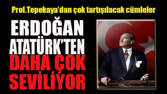 Erdoğan Atatürk'ten daha fazla seviliyor!