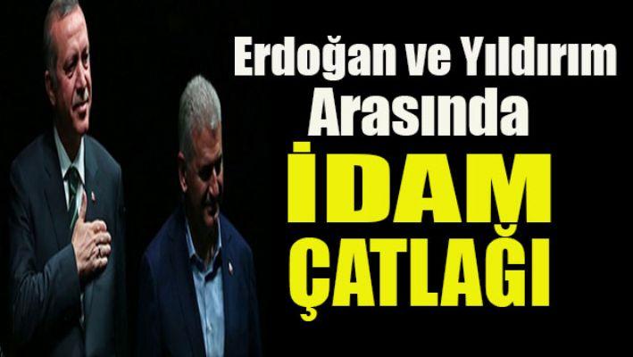 Erdoğan ve Yıldırım arasında idam çatlağı
