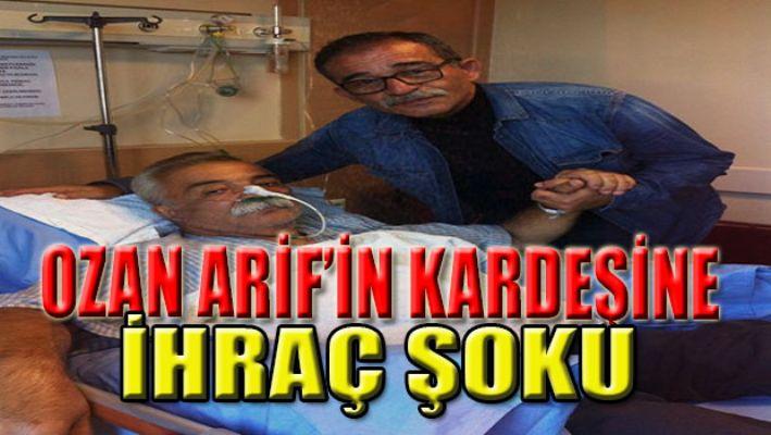 Ozan Arif'in kardeşine ihraç şoku!