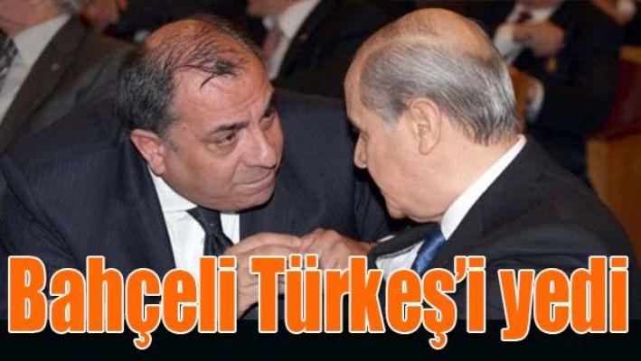 BAHÇELİ TÜRKEŞ'İ YEDİ!