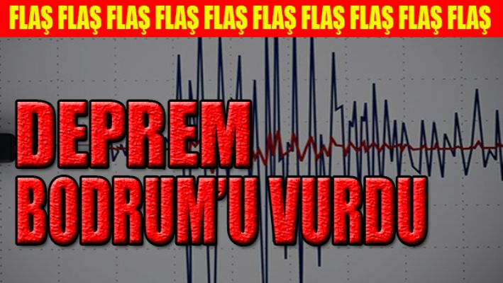 Bodrum'da şiddetli deprem !