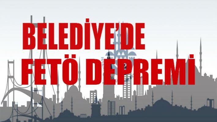 Belediye'de fetö depremi